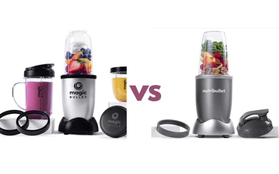 Magic Bullet vs Nutribullet – Which Blender Is The Best?